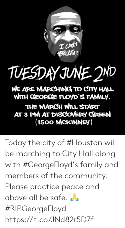 community: Today the city of #Houston will be marching to City Hall along with #GeorgeFloyd's family and members of the community. Please practice peace and above all be safe. 🙏 #RIPGeorgeFloyd https://t.co/JNd82r5D7f