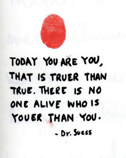 Youer: TODAY YOU ARE YOU,  THAT IS TRUER THAN  TRUE. THERE IS NO  ONE ALIVE WHO IS  YOUER THAN YOU.  • Dr. Svess