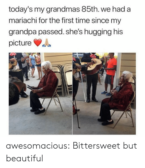 Todays: today's my grandmas 85th. we had a  mariachi for the first time since my  grandpa passed. she's hugging his  picture  MAPT  ATINCE awesomacious:  Bittersweet but beautiful