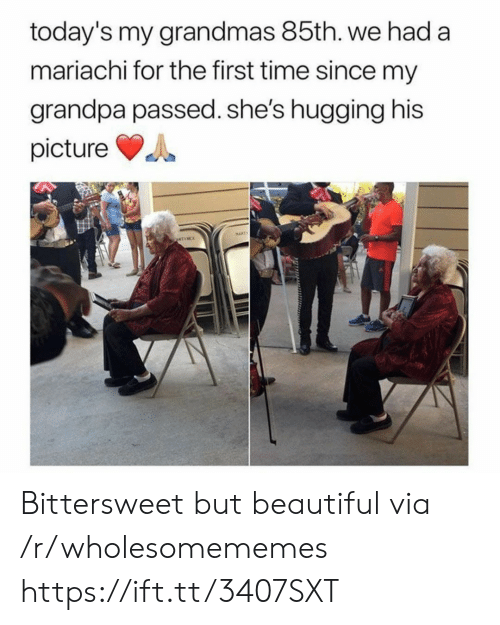 Grandmas: today's my grandmas 85th. we had a  mariachi for the first time since my  grandpa passed. she's hugging his  picture  MAPT  ATINCE Bittersweet but beautiful via /r/wholesomememes https://ift.tt/3407SXT