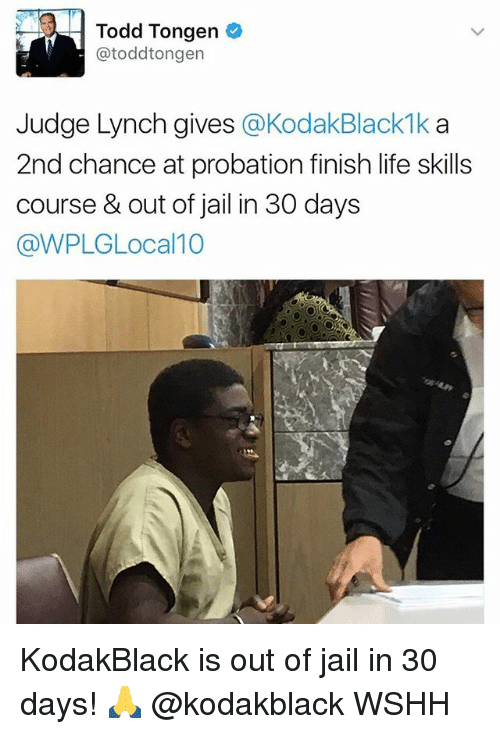 lynching: Todd Tongen  atoddtongen  Judge Lynch gives  @Kodak Black 1k a  2nd chance at probation finish life skills  course & out of jail in 30 days  @WPLGLocal 10 KodakBlack is out of jail in 30 days! 🙏 @kodakblack WSHH