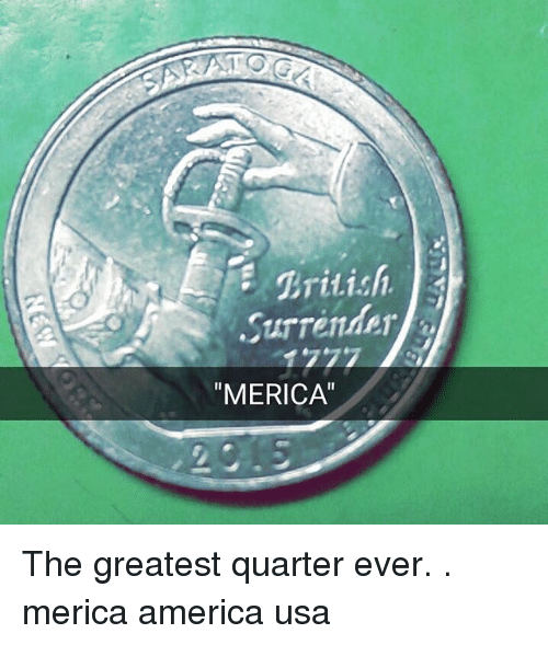 "America, Memes, and 🤖: TOGA  E Tritish  Surrender  ""MERICA"" The greatest quarter ever. . merica america usa"