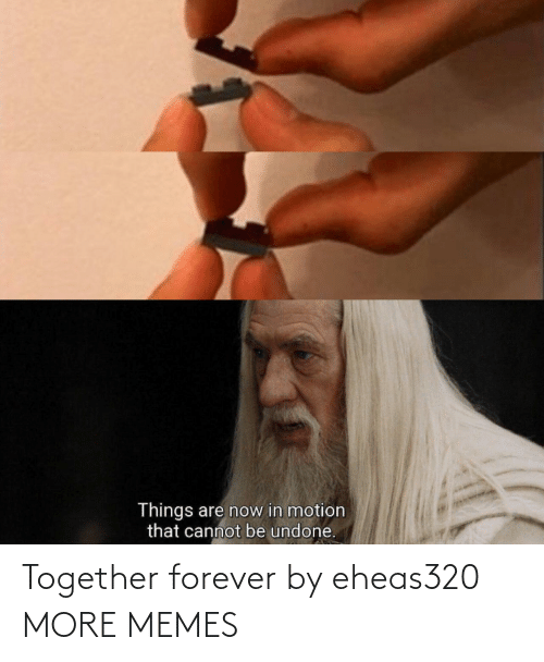 Forever: Together forever by eheas320 MORE MEMES