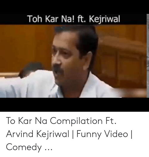 Funny, Video, and Comedy: Toh Kar Na! ft. Kejriwal To Kar Na Compilation Ft. Arvind Kejriwal | Funny Video | Comedy ...