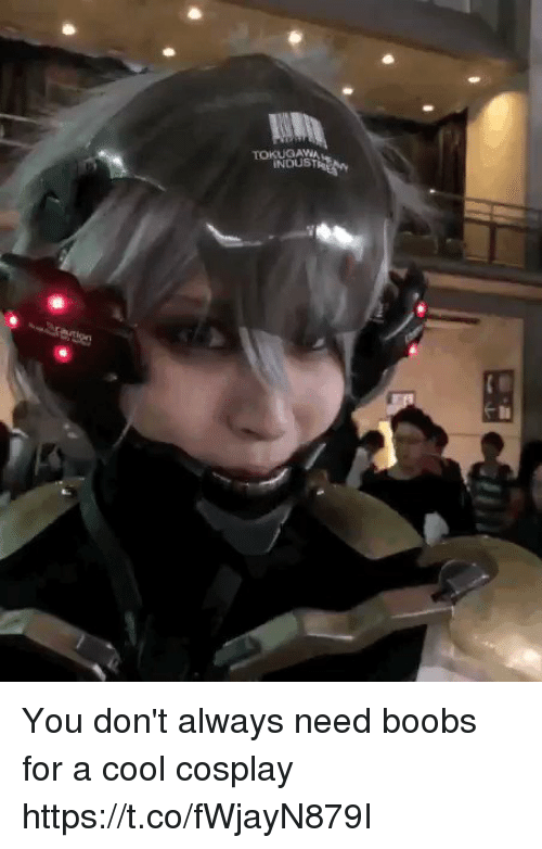 Boobs, Cool, and Cosplay: TOKUSAWA  İNDUST You don't always need boobs for a cool cosplay https://t.co/fWjayN879I