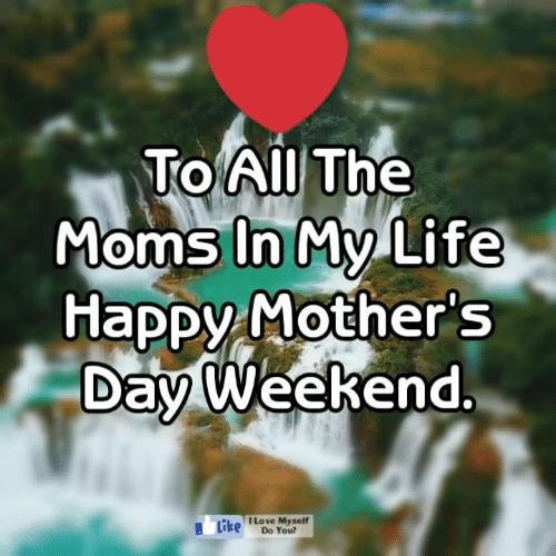 toll: Toll The  Moms In My Life  Happy Mother s  Day Weekend  0  Love Myself  Do You?