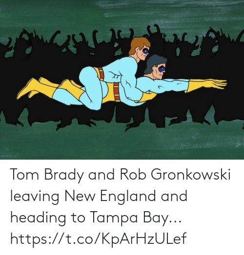 Rob: Tom Brady and Rob Gronkowski leaving New England and heading to Tampa Bay... https://t.co/KpArHzULef