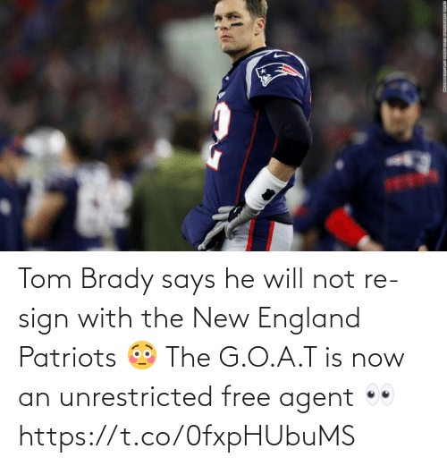 new england: Tom Brady says he will not re-sign with the New England Patriots 😳  The G.O.A.T is now an unrestricted free agent 👀 https://t.co/0fxpHUbuMS