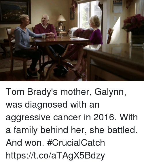 Family, Memes, and Cancer: Tom Brady's mother, Galynn, was diagnosed with an aggressive cancer in 2016. With a family behind her, she battled.   And won. #CrucialCatch https://t.co/aTAgX5Bdzy