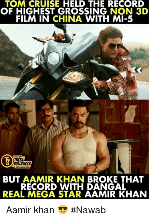 megas: TOM CRUISE HELD THE RECORD  OF HIGHEST GROSSING NON 3D  FILM IN CHINA WITH MI-5  ROLL  BOLLYWOOD  BUT AAMIR KHAN BROKE THAT  RECORD WITH DANGAL  REAL MEGA STAR AAMIR KHAN Aamir khan 😎  #Nawab