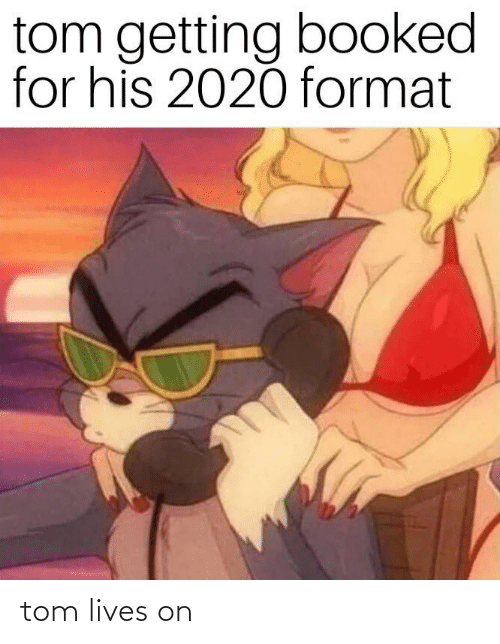 format: tom getting booked  for his 2020 format tom lives on