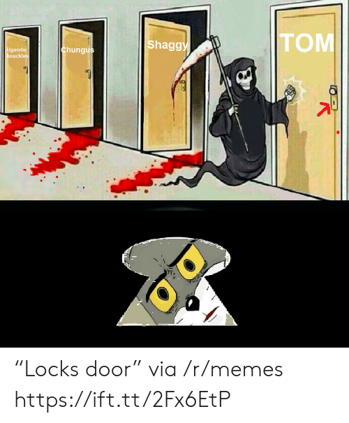 "Chungus: TOM  Shaggy  chungus  Uganda  knuckles ""Locks door"" via /r/memes https://ift.tt/2Fx6EtP"