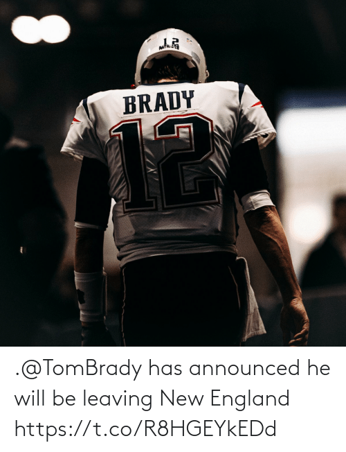 new england: .@TomBrady has announced he will be leaving New England https://t.co/R8HGEYkEDd