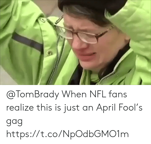 Nfl, Sports, and April: @TomBrady When NFL fans realize this is just an April Fool's gag https://t.co/NpOdbGMO1m