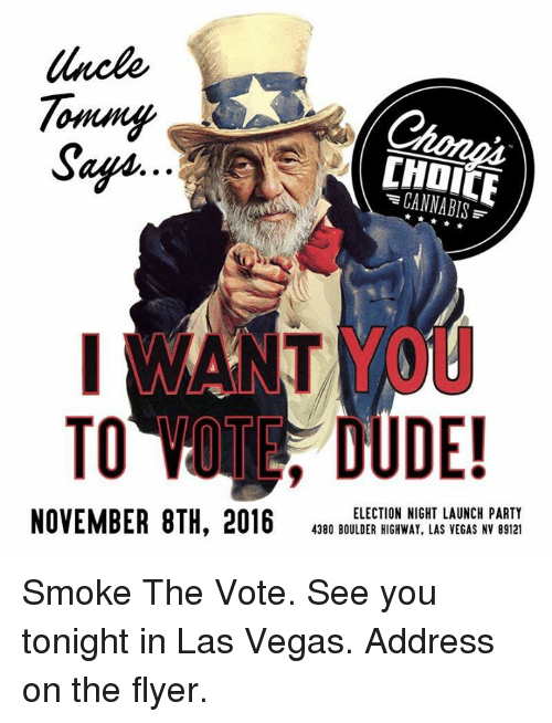 Dude, Memes, and Smoking: Tommy  Safin  CANNABIS  TO DUDE!  ELECTION NIGHT LAUNCH PARTY  NOVEMBER 8TH, 2016  4380 BOULDER HIGHWAY, LAS VEGAS NV 89121 Smoke The Vote.  See you tonight in Las Vegas.  Address on the flyer.