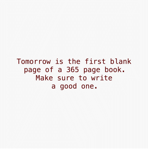 Book, Good, and Tomorrow: Tomorrow is the first blank  page of a 365 page book.  Make sure to write  a good one.
