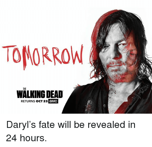 Walking Dead Returns: TOMORROW  THE  WALKING DEAD  RETURNS OCT 23  aMC Daryl's fate will be revealed in 24 hours.
