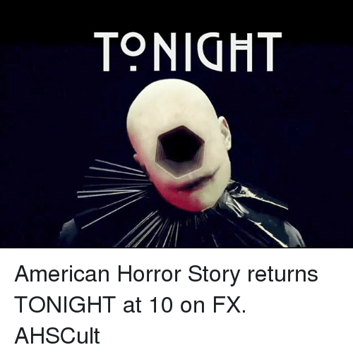 american horror: TONIGHT American Horror Story returns TONIGHT at 10 on FX. AHSCult