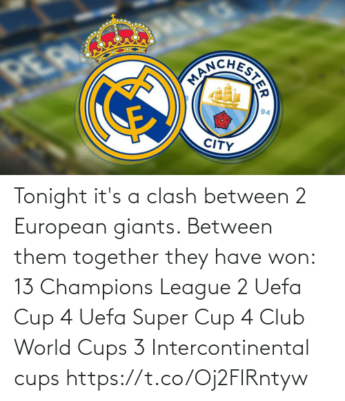 tonight: Tonight it's a clash between 2 European giants. Between them together they have won:  13 Champions League 2 Uefa Cup 4 Uefa Super Cup 4 Club World Cups 3 Intercontinental cups https://t.co/Oj2FIRntyw