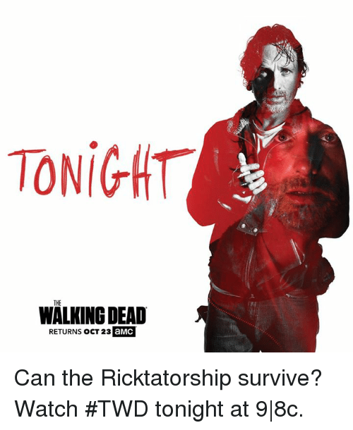 Walking Dead Returns: TONIGHT  WALKING DEAD  RETURNS OCT 23  aMC Can the Ricktatorship survive? Watch #TWD tonight at 9|8c.
