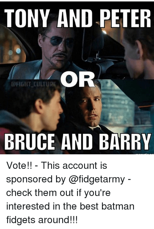 Best Batman: TONY AND PETER  OR  FIGHT CULTURE  BRUCE AND BARRY Vote!! - This account is sponsored by @fidgetarmy - check them out if you're interested in the best batman fidgets around!!!