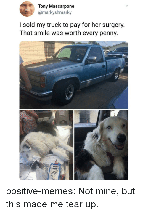 Tear Up: Tony Mascarpone  @markyshmarky  I sold my truck to pay for her surgery.  That smile was worth every penny positive-memes:  Not mine, but this made me tear up.