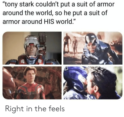 "tony stark: ""tony stark couldn't put a suit of armor  around the world, so he put a suit of  armor around HIS world."" Right in the feels"