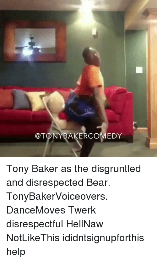 Memes, Twerk, and Bear: @TONYBAKERCOMEDY Tony Baker as the disgruntled and disrespected Bear. TonyBakerVoiceovers. DanceMoves Twerk disrespectful HellNaw NotLikeThis ididntsignupforthis help