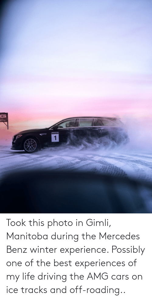 benz: Took this photo in Gimli, Manitoba during the Mercedes Benz winter experience. Possibly one of the best experiences of my life driving the AMG cars on ice tracks and off-roading..