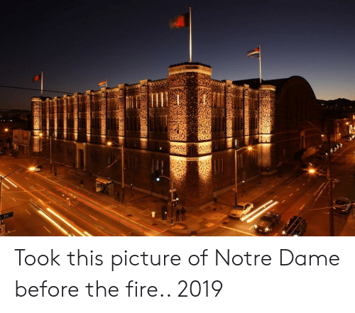 Fire, Notre Dame, and Picture: Took this picture of Notre Dame before the fire.. 2019