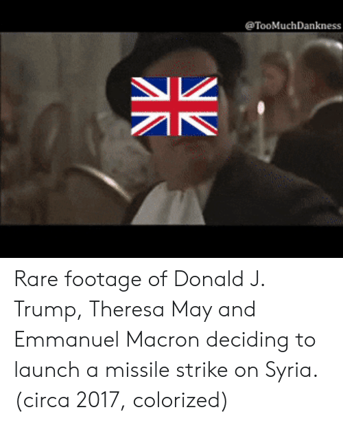 rare footage: TooMuchDankness Rare footage of Donald J. Trump, Theresa May and Emmanuel Macron deciding to launch a missile strike on Syria. (circa 2017, colorized)