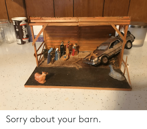 Sorry, Tootsie, and Barn: Tootsie  Roll Sorry about your barn.