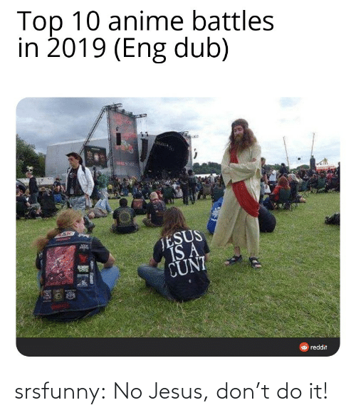 It Class: Top 10 anime battles  in 2019 (Eng dub)  TESUS  IS A  CUNI  O reddit srsfunny:  No Jesus, don't do it!