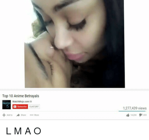 ñO: Top 10 Anime Betrayals  no)  + Add to Share More  WatchMojo.com  Subscribe  13437 897  1277,439 views  ShareMo  16'4204タ1613 L M A O