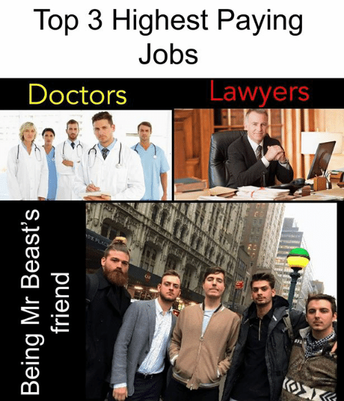 Memes, Jobs, and Lawyers: Top 3 Highest Paying  Jobs  Lawyers  Doctors  RK PLACW  Κ  Being Mr Beast's  friend
