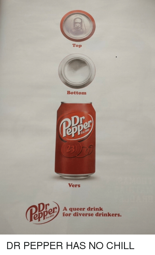 Vers: Top  Bottom  ep  Vers  A queer drink  for diverse drinkers.  ep DR PEPPER HAS NO CHILL