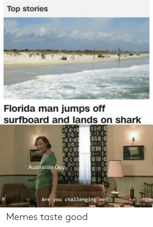 jumps off: Top stories  Florida man jumps off  surfboard and lands on shark  Australian Guy  Are you challenging me? Memes taste good