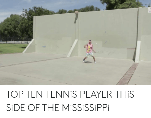 top ten: TOP TEN TENNiS PLAYER THiS SiDE OF THE MiSSiSSiPPi