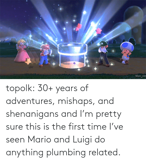 Time I: topolk:  30+ years of adventures, mishaps, and shenanigans and I'm pretty sure this is the first time I've seen Mario and Luigi do anything plumbing related.