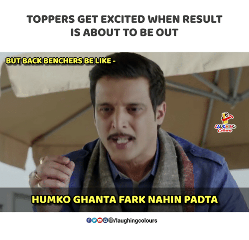 Be Like, Indianpeoplefacebook, and Back: TOPPERS GET EXCITED WHEN RESULT  IS ABOUT TO BE OUT  BUT BACK BENCHERS BE LIKE  AUGHING  HUMKO GHANTA FARK NAHIN PADTA  0OOO/laughingcolours