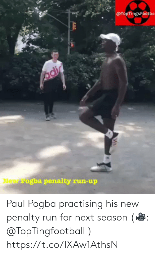 paul pogba: @TopTingsFootba  Adi  Now Pogba penalty run-up Paul Pogba practising his new penalty run for next season (🎥: @TopTingfootball )  https://t.co/IXAw1AthsN