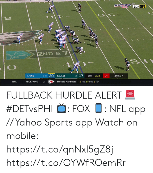Philadelphia Eagles, Memes, and Nfl: TORE FOX NFL  2ND &7  1-0-1 20  1-1 17  EAGLES  04  2nd & 7  LIONS  3rd  2:23  NFL  RECEIVING  2  Mecole Hardman  2 rec, 97 yds, 1 TD FULLBACK HURDLE ALERT 🚨 #DETvsPHI  📺: FOX 📱: NFL app // Yahoo Sports app Watch on mobile: https://t.co/qnNxI5gZ8j https://t.co/OYWfROemRr