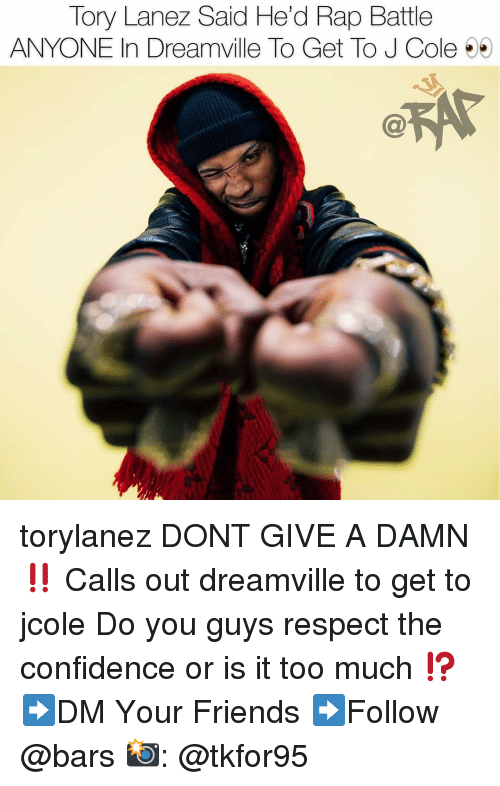 Rap battle: Tory Lanez Said He'd Rap Battle  ANYONE In Dreamville To Get To J Cole 5 torylanez DONT GIVE A DAMN ‼️ Calls out dreamville to get to jcole Do you guys respect the confidence or is it too much ⁉️ ➡️DM Your Friends ➡️Follow @bars 📸: @tkfor95