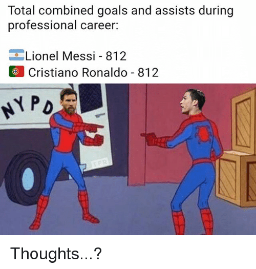 Cristiano Ronaldo, Goals, and Memes: Total combined goals and assists during  professional career:  Lionel Messi - 812  Cristiano Ronaldo 812 Thoughts...?
