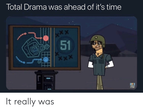 Time, Total Drama, and Drama: Total Drama was ahead of it's time  x*X  51 It really was