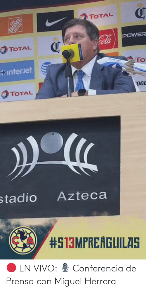 Miguel: TOTAL  POWER  TOTAL Q  To  Interjet  OGE  TOTAL  tadio Azteca  🔴 EN VIVO: 🎙 Conferencia de Prensa con Miguel Herrera