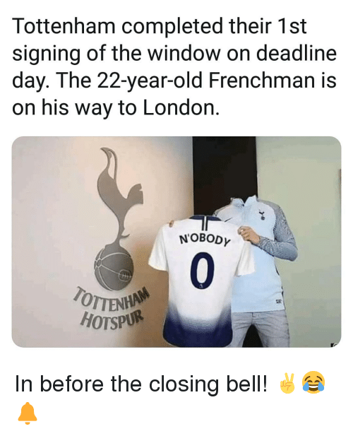 Memes, London, and Old: Tottenham completed their 1st  signing of the window on deadline  day. The 22-year-old Frenchman is  on his way to London.  NOBODY  0  TOTTEN  HOTSPUR In before the closing bell! ✌😂🔔