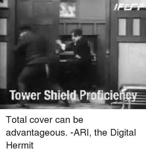 Proficious: Tower Shield Proficie Total cover can be advantageous. -ARI, the Digital Hermit