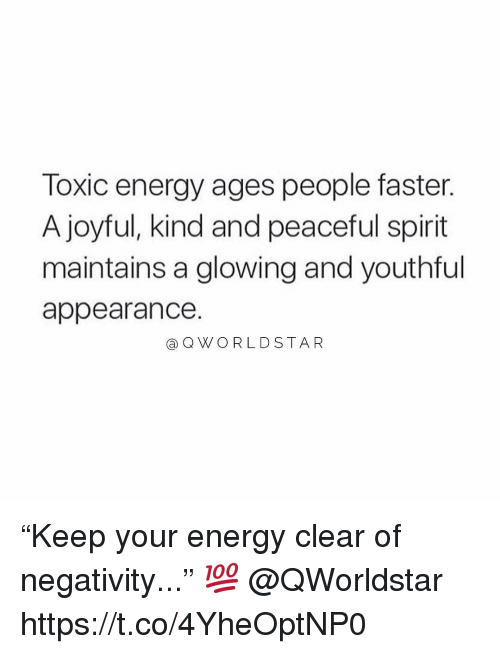 "Joyful: Toxic energy ages people faster.  A joyful, kind and peaceful spirit  maintains a glowing and youthful  appearance.  ⓐQWORLDSTAR ""Keep your energy clear of negativity..."" 💯 @QWorldstar https://t.co/4YheOptNP0"