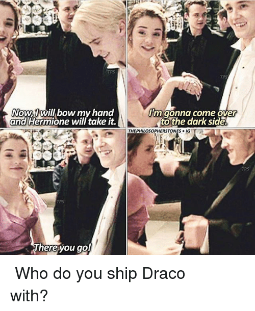 bowed: TPS  NOWU Will bow my hand  and Hermione will take it.  m gonna come over  tothe dark side  THEPHILOSOPHERSTONES 이G  TPS  hereyou go! ⠀⠀⠀⠀↡ Who do you ship Draco with?
